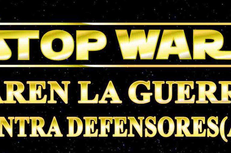 """""""Stop Wars, paren la guerra contra defensores (as)"""""""