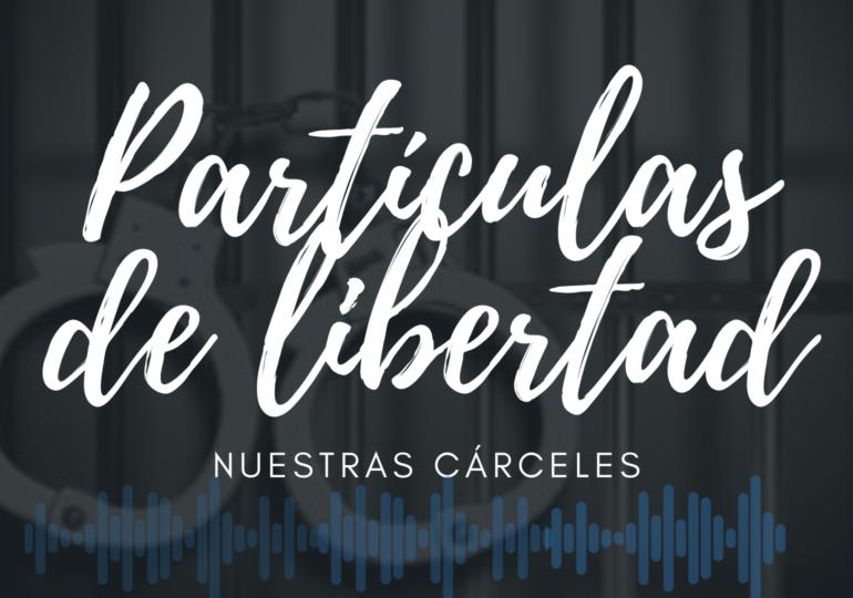 Tercer capítulo Partículas de Libertad: Nuestras Cárceles